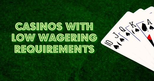 Casinos with low wagering requirements